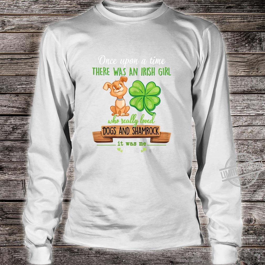 There Was An Irish Girl Who Really Loved Dogs And Shamrock Shirt long sleeved
