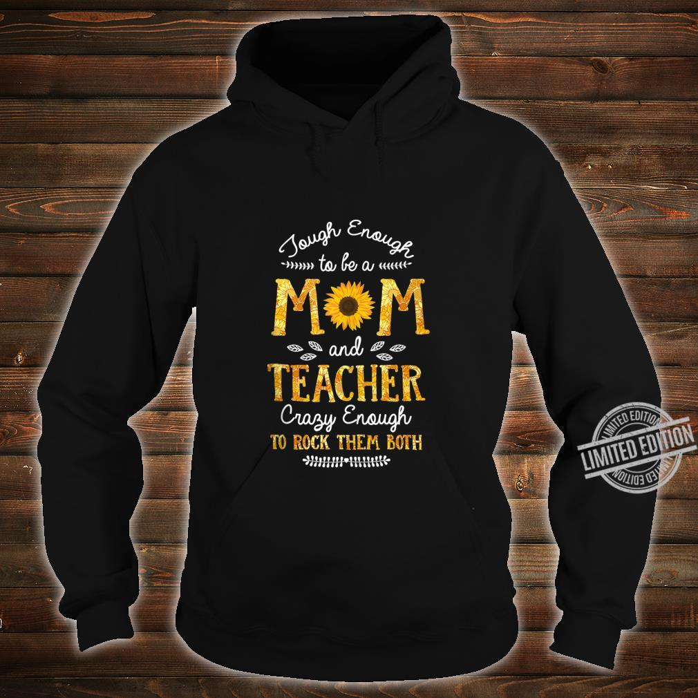 Tough enough to be a Mom and Teacher for Mothers Shirt hoodie