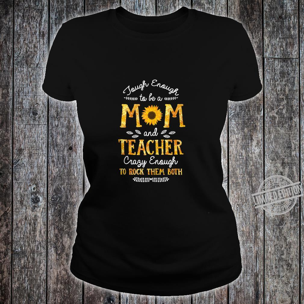 Tough enough to be a Mom and Teacher for Mothers Shirt ladies tee