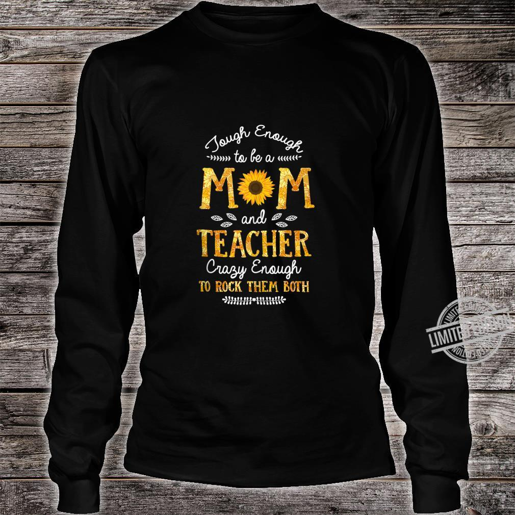 Tough enough to be a Mom and Teacher for Mothers Shirt long sleeved