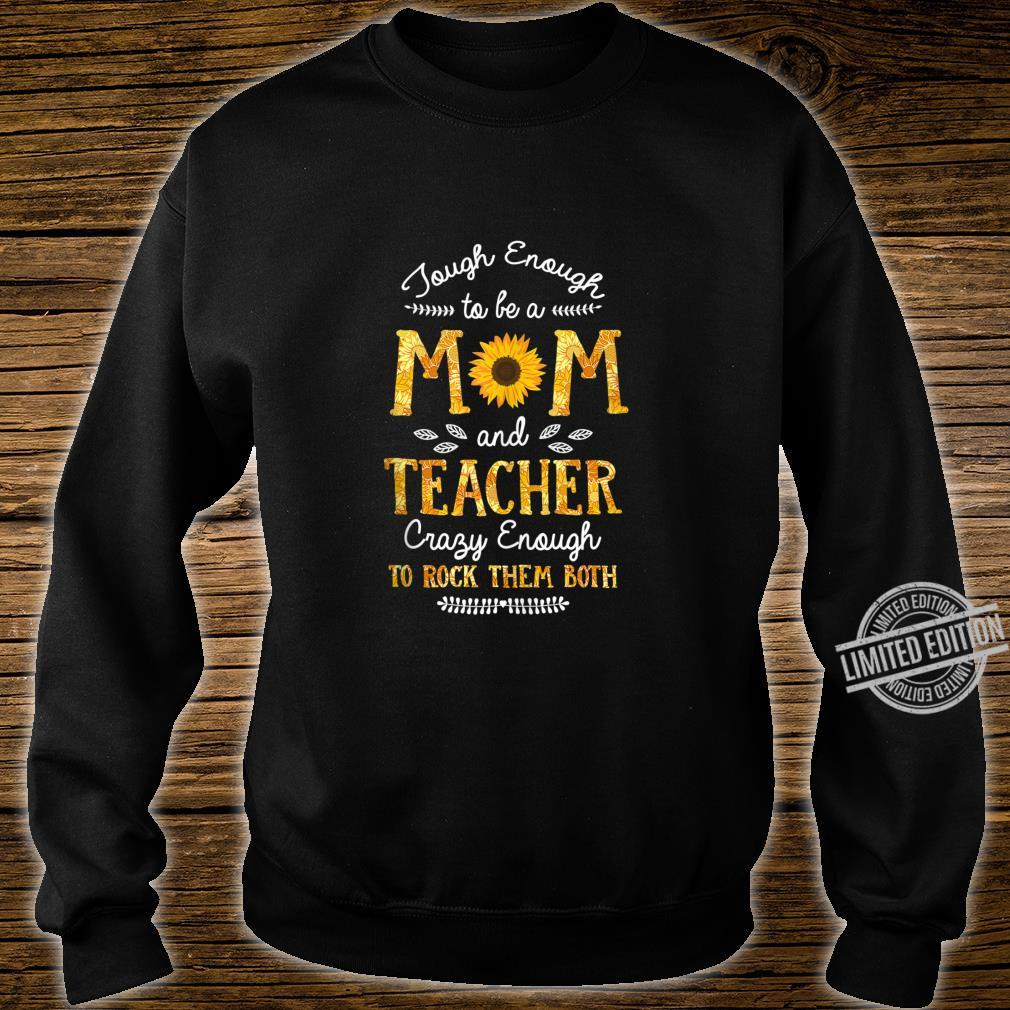 Tough enough to be a Mom and Teacher for Mothers Shirt sweater