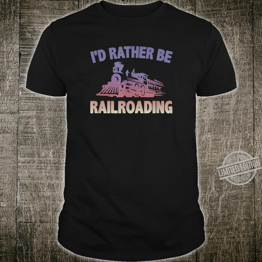 Train Locomotive Engine RATHER BE RAILROADING Model Builder Shirt