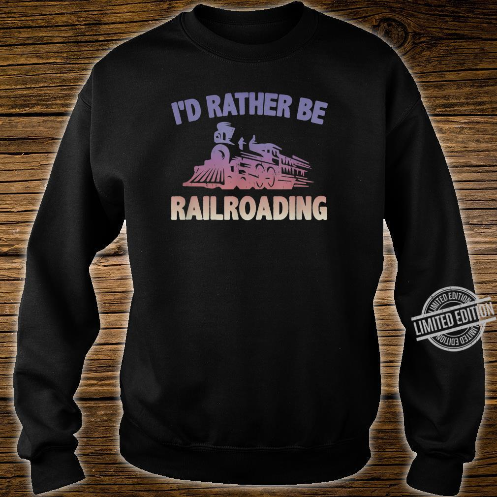 Train Locomotive Engine RATHER BE RAILROADING Model Builder Shirt sweater