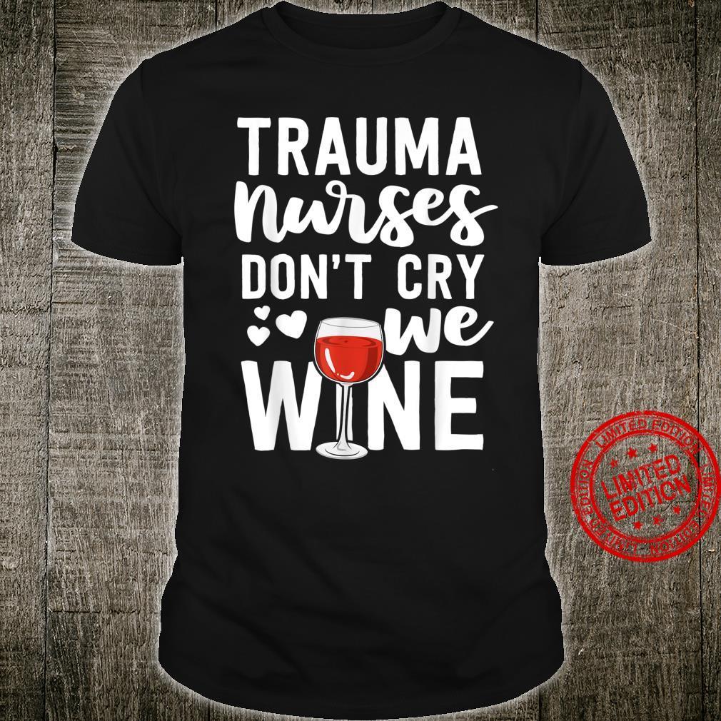 Trauma Nurse Don't Cry We Wine Emergency Room ER Shirt