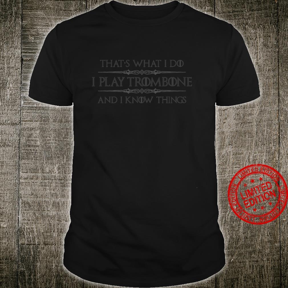 Trombone Player I Play Trombone & Know Things Shirt