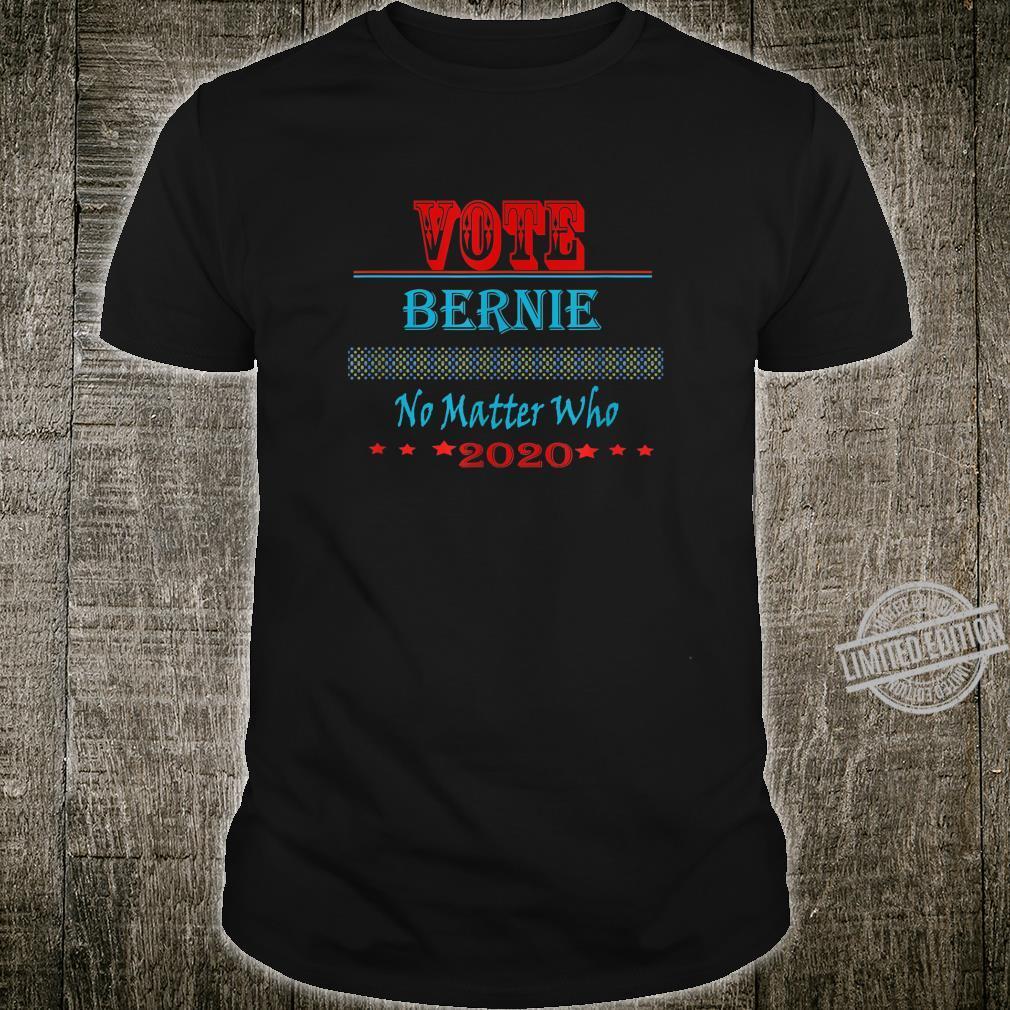 Vote Bernie Sanders No Matter Who 2020 Shirt