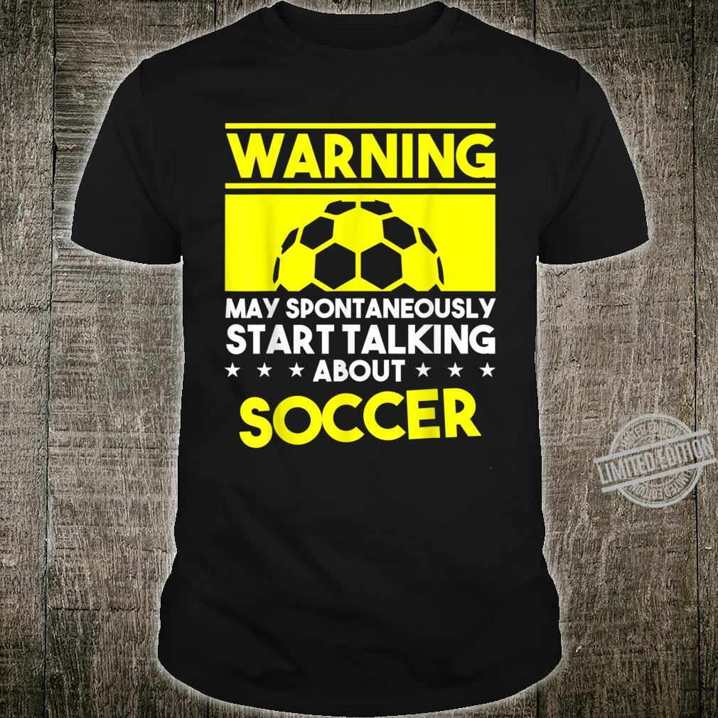 Warning I May Talk About Soccer for Girls & Boys Shirt
