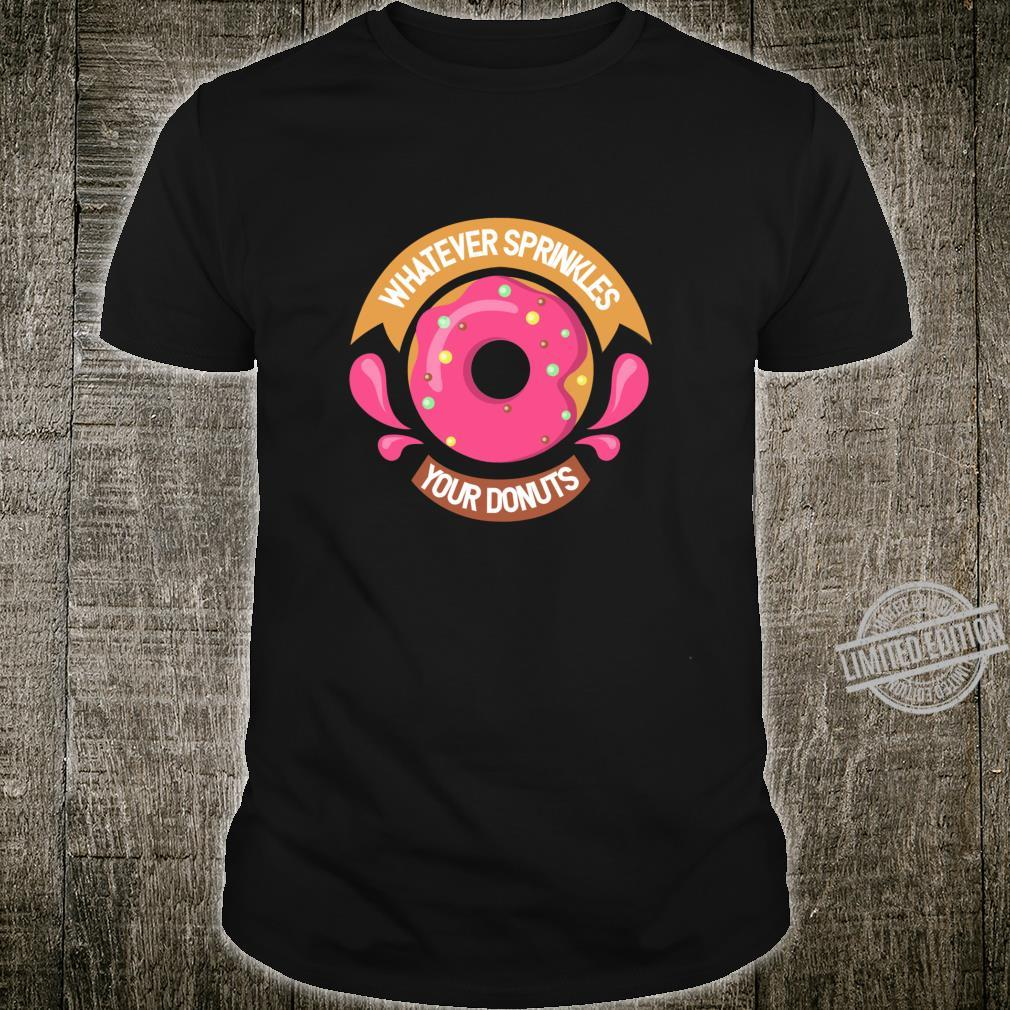 Whatever Sprinkles Your Donuts Awesome Doughnuts Shirt