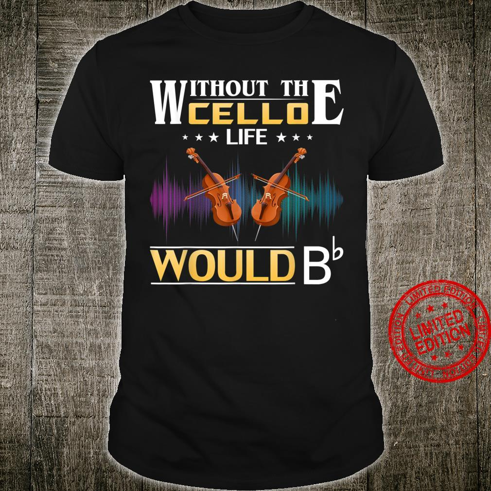 Without the Cello Life Would Bb Orchestra Cool Shirt