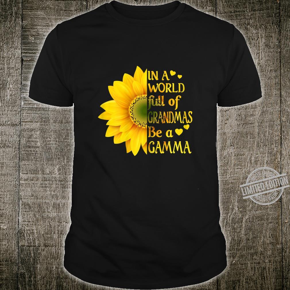Womens In A World Full Of Grandmas Be A Gamma Sunflower Mother's Shirt