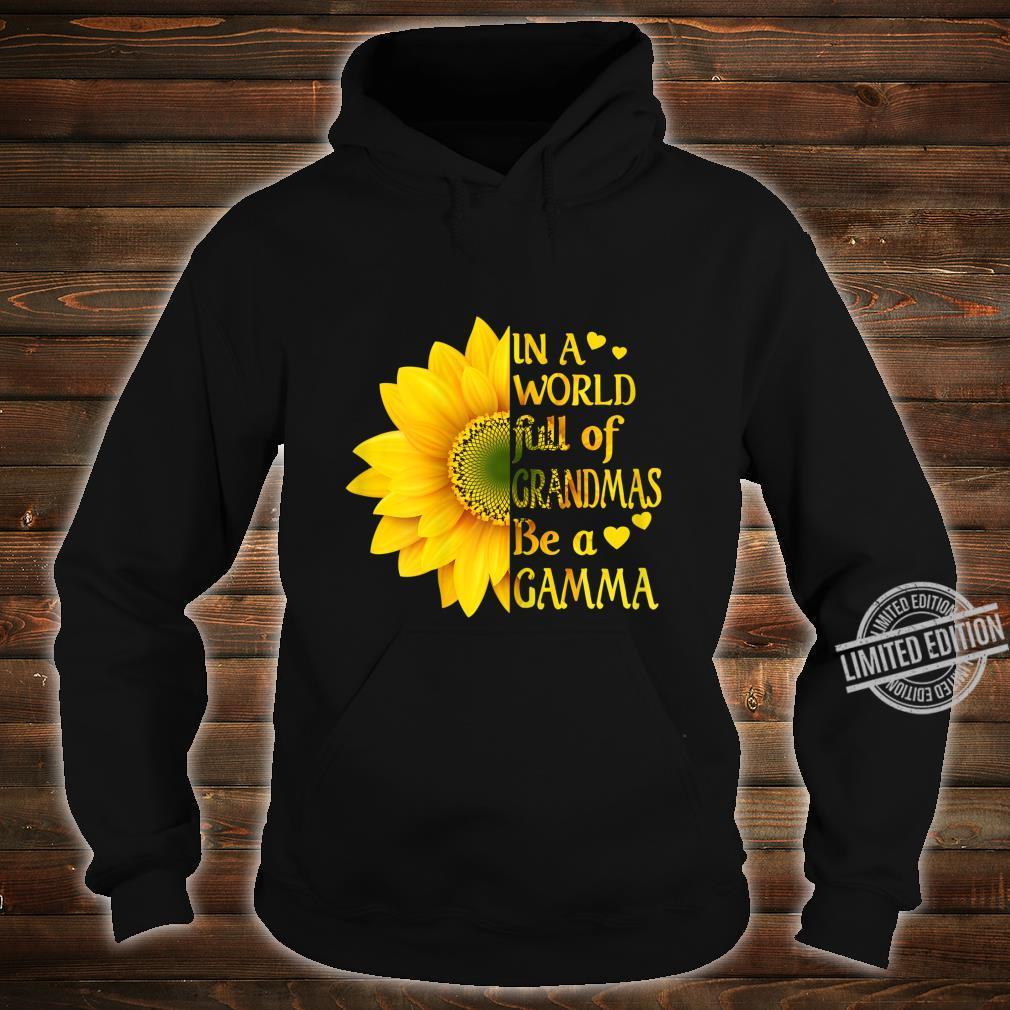 Womens In A World Full Of Grandmas Be A Gamma Sunflower Mother's Shirt hoodie