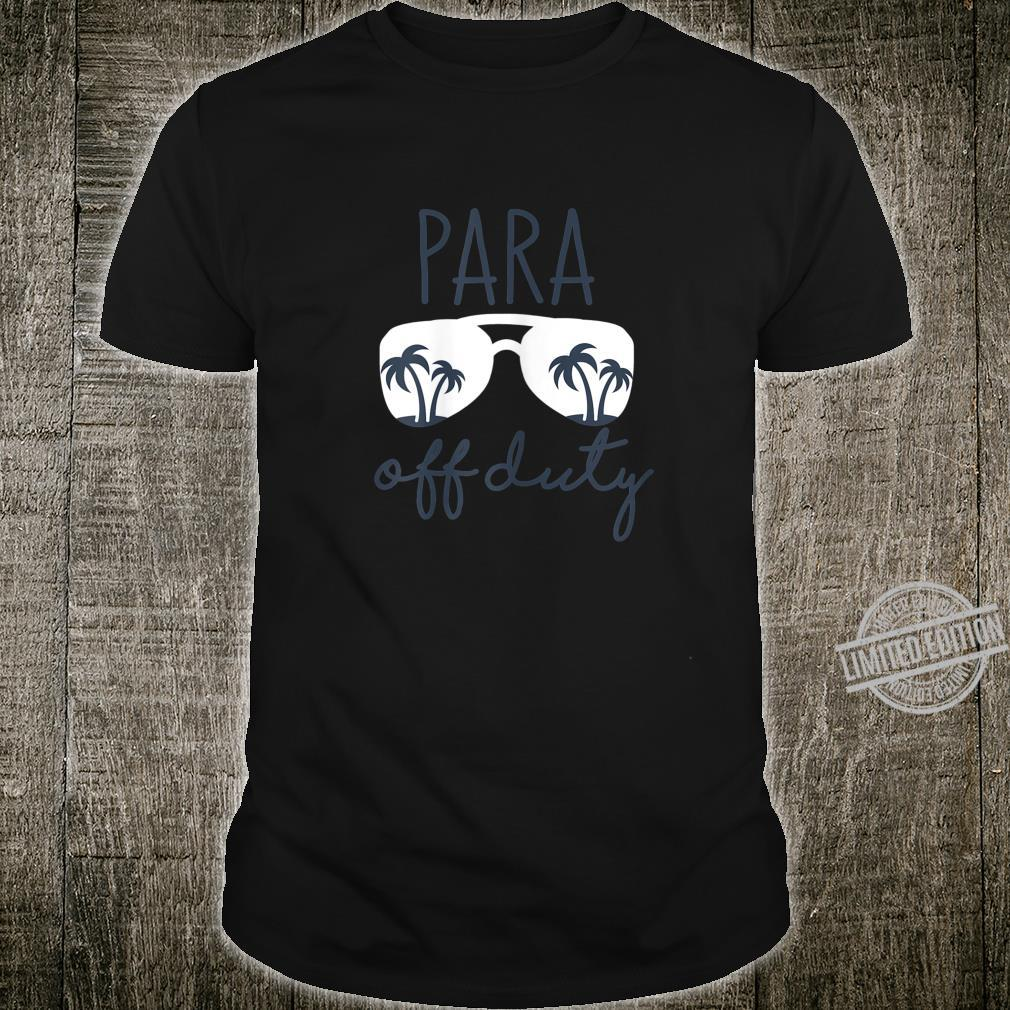 Womens Last Day of School for Paraprofessional Para Off Duty Shirt