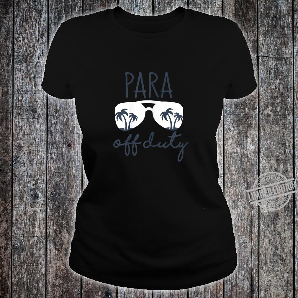 Womens Last Day of School for Paraprofessional Para Off Duty Shirt ladies tee