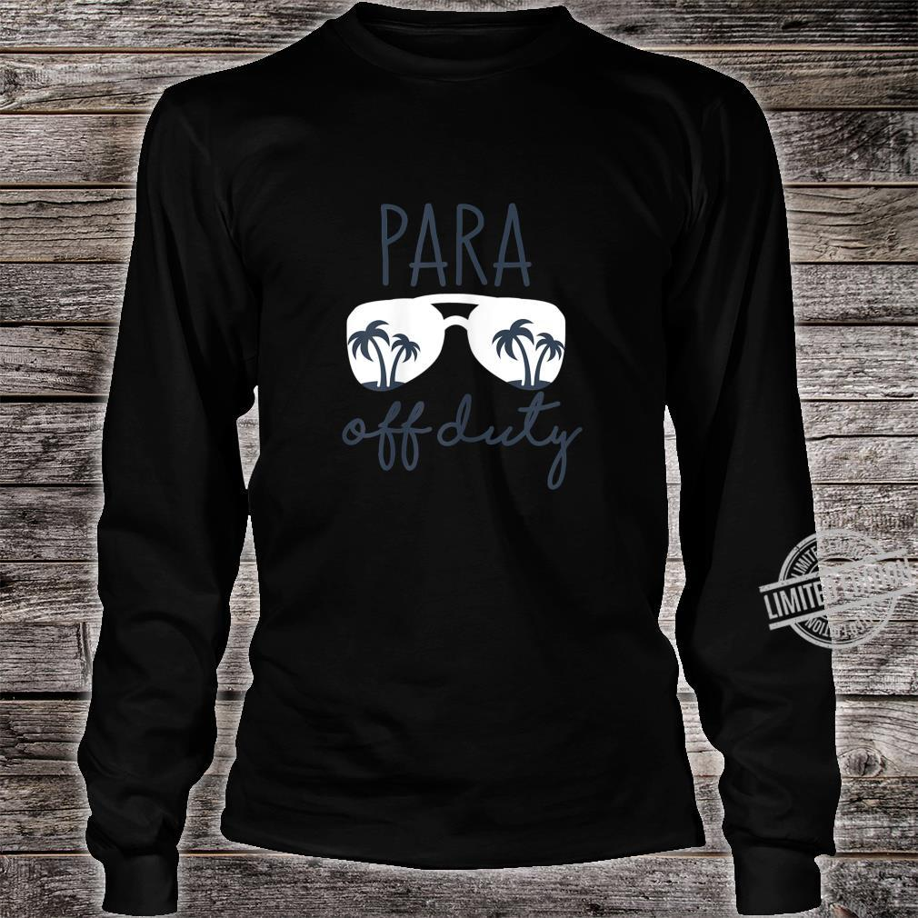 Womens Last Day of School for Paraprofessional Para Off Duty Shirt long sleeved