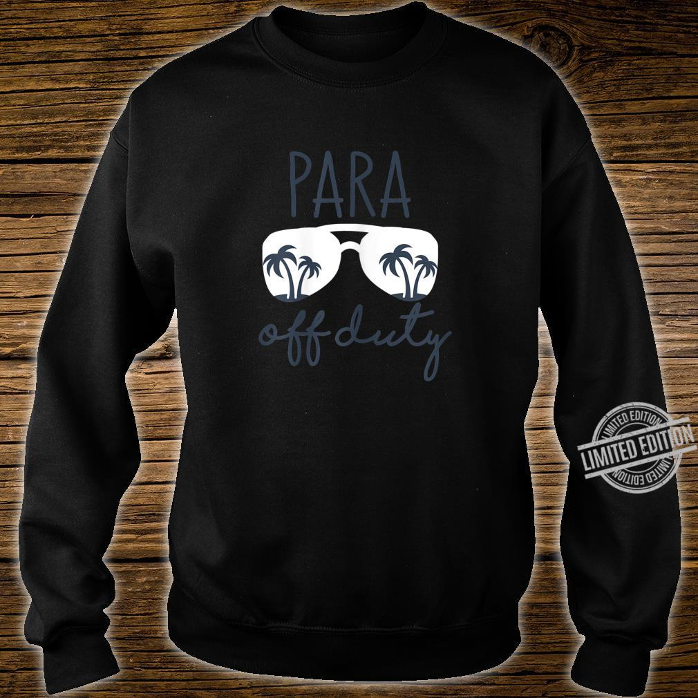 Womens Last Day of School for Paraprofessional Para Off Duty Shirt sweater