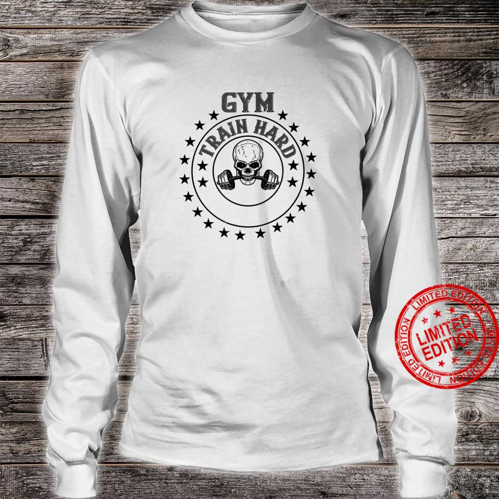 Workout Gym Train Hard Shirt long sleeved